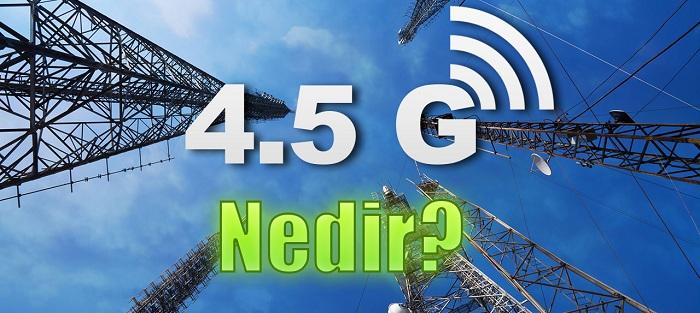 4.5g nedir?, 4.5g hızı ne kadar?, 4.5g teknolojisi, 4.5g'den 3g'ye nasıl geçilir?, 4.5g'ye nasıl geçilir?, 4.5g bağlanmıyor